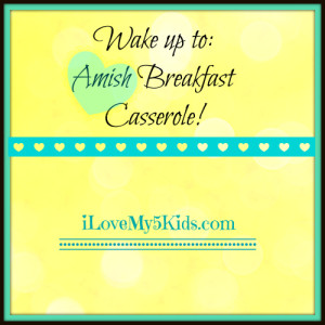 Wake up to Amish Breakfast Casserole
