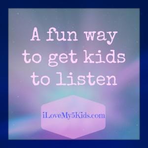 Fun Way to get kids to listen