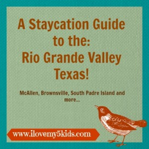 Staycation Guide to the Rio Grande Valley