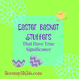 Easter Basket Stuffers That Have True Significance