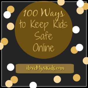 100 Ways to Keep Kids Safe Online